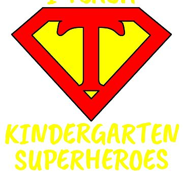 I Teach Superheroes Kindergarten Teacher by wilsonellis