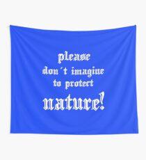 please protect nature Wandbehang