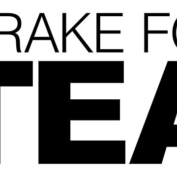 I brake for Tea by LudlumDesign