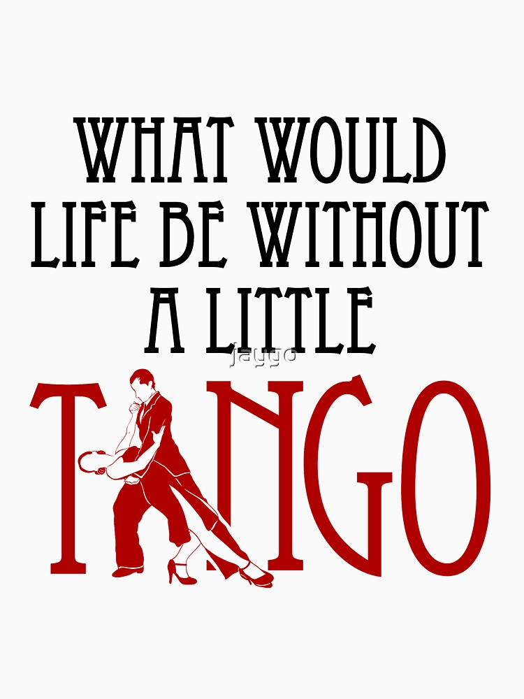 What Would Like Be Without A Little Tango by jaygo