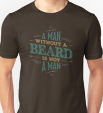 A MAN WITHOUT A BEARD IS NOT A MAN Unisex T-Shirt