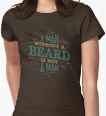 A MAN WITHOUT A BEARD IS NOT A MAN Women's Fitted T-Shirt