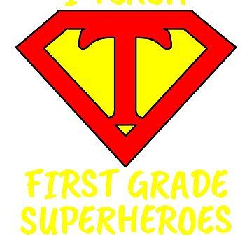 I Teach  Superheroes First Grade Teacher by wilsonellis