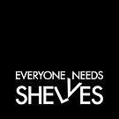 Everyone Needs Shelves (Version) by KiDG
