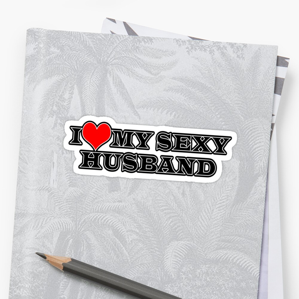 I Love My Sexy Husband Stickers By Traptgas Redbubble