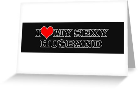 I Love My Sexy Husband Greeting Cards By Traptgas Redbubble