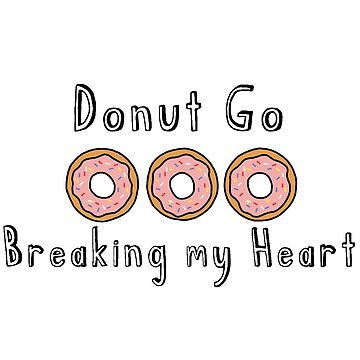 Donut Go Breaking my Heart by FringeInk