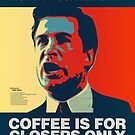 PUT THAT COFFEE DOWN! Coffee is for closers only. by Jye Murray