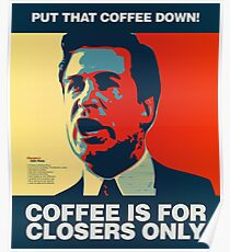 PUT THAT COFFEE DOWN! Coffee is for closers only. Poster