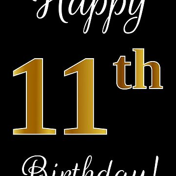 """Elegant, Faux Gold Look Number, """"Happy 11th Birthday!"""", on Black by aponx"""