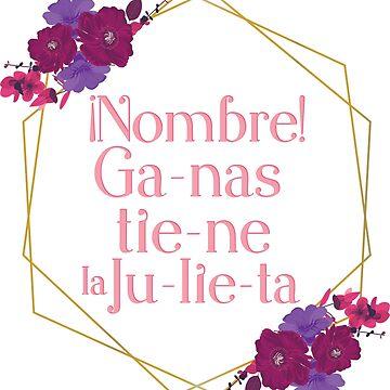 Nombre! Ganas tiene la Julieta  by AnaDGpatasalada