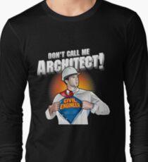 Do not call me architect! Civil Engineer T-Shirt Long Sleeve T-Shirt