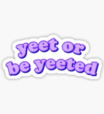 yeet or be yeeted Sticker