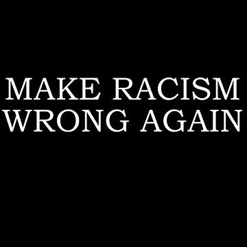 Make Racism Wrong Again by coinho