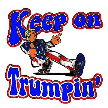 Keep On Trumpin' by unclestich