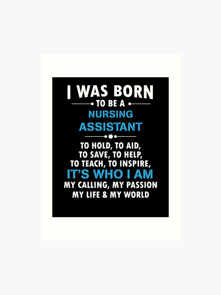 Nursing Assistant T-Shirt - Inspirational Nurse Quote | Art Print