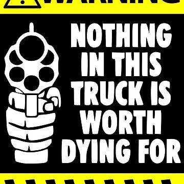 Warning Nothing In This Truck Is Worth Dying For Sticker For Truck Driver by ptyarb
