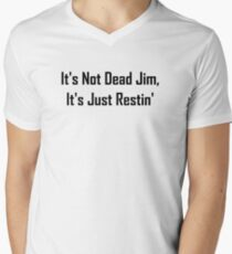 It's Not Dead Jim, It's Just Restin' Men's V-Neck T-Shirt