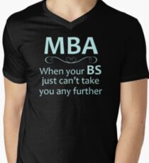 MBA - Masters Degree Graduation Gifts - Funny When Your BS Can't Take You Further Men's V-Neck T-Shirt