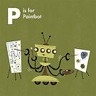 P is for Paintbot by Andrew Gruner