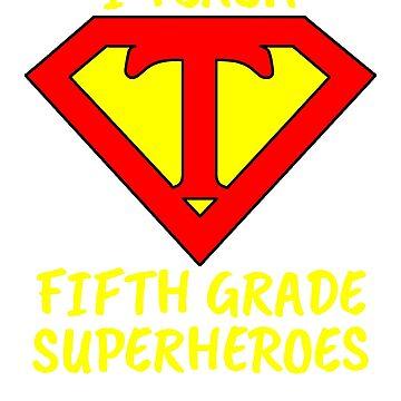 I Teach Superheroes Fifth Grade Teacher by wilsonellis
