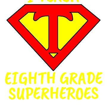 I Teach Superheroes Eighth Grade Teacher by wilsonellis