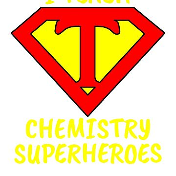 I Teach Superheroes Chemistry Teacher by wilsonellis