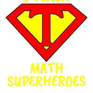 I Teach Superheroes Math Teacher by wilsonellis