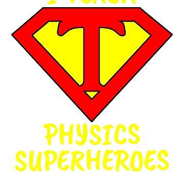 I Teach Superheroes Physics Teacher by wilsonellis