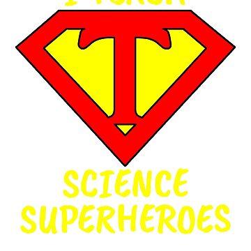 I Teach Superheroes Science Teacher by wilsonellis