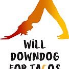 Will Downdog forTacos by PaigeRamsey