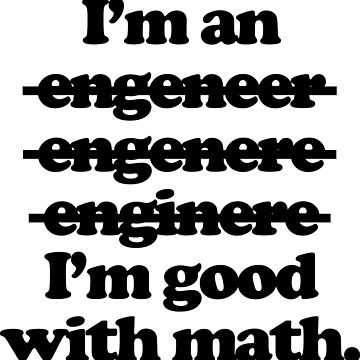 I'm An Engineer (I'm Good With Math) by noisebotllc