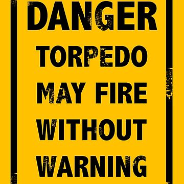 Danger Torpedo May Fire - Warning sign by sandnotoil