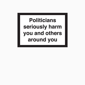 WARNING Politicians seriously harm you by dandonovan