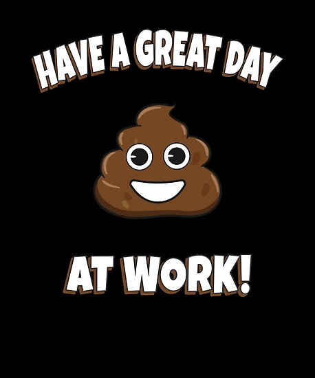 Have A Great Day At Work Poop Funny Ironic Emoji Posters By Knuxx
