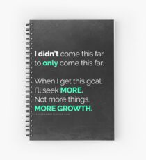 I didn't come this far to only come this far! Spiral Notebook