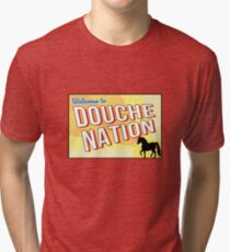 Welcome To Douche Nation Tri-blend T-Shirt