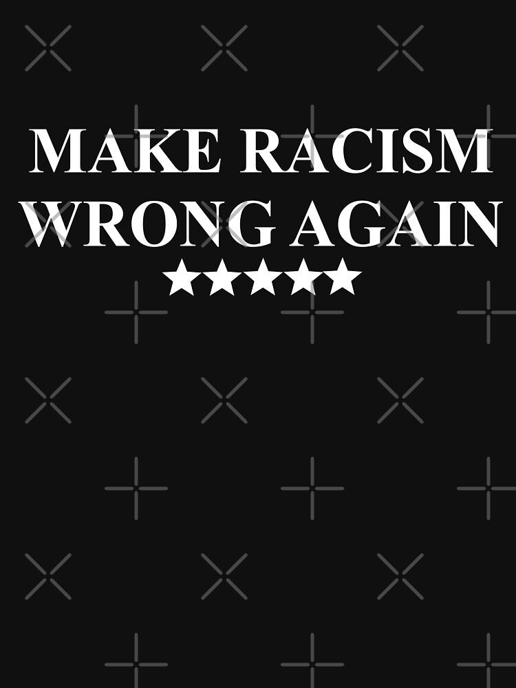 Make Racism Wrong Again Shirt by dgavisuals