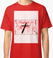 Bought With Blood Classic T-Shirt