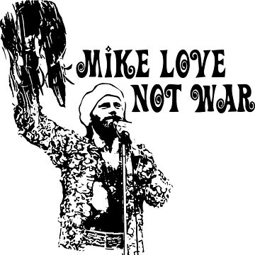 Mike Love Not War by ScottCarey