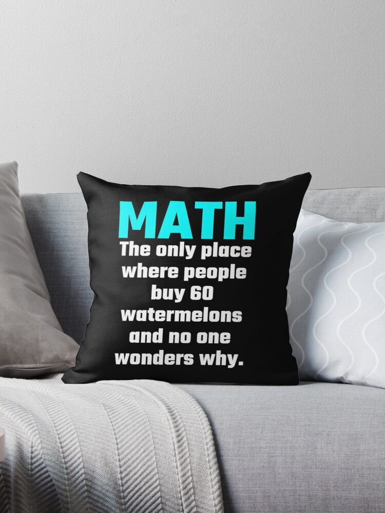 Math The Only Place Where People Buy 40 Watermelons And No One Unique Best Place To Buy Decorative Pillows