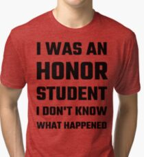 I Was An Honor Student I Don't Know What Happened Tri-blend T-Shirt
