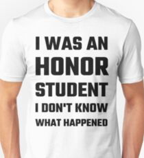I Was An Honor Student I Don't Know What Happened T-Shirt