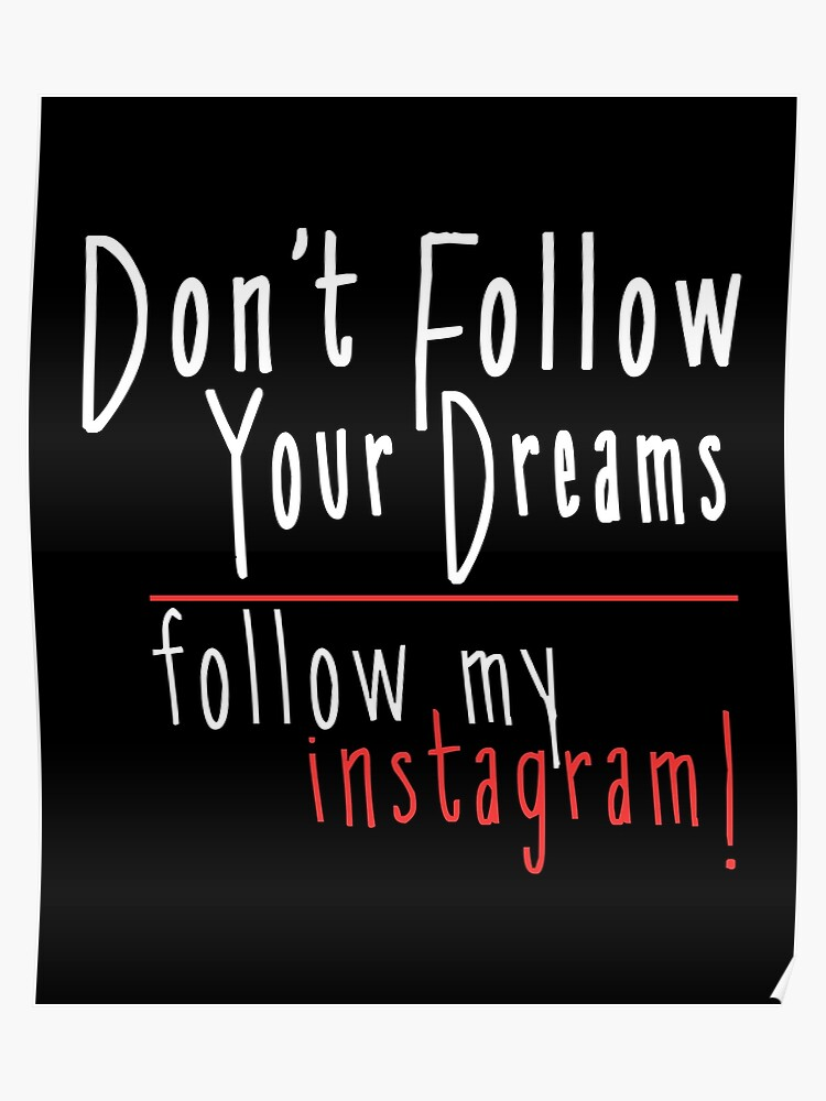 Don\'t Follow Your Dreams Follow My Instagram - Funny Quotes | Poster