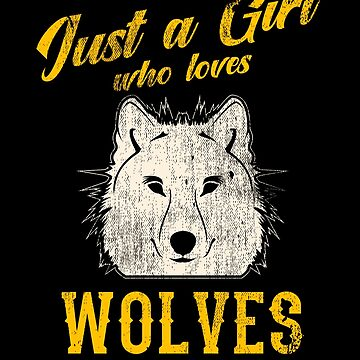 Just A Girl Who Loves Wolves by kieranight