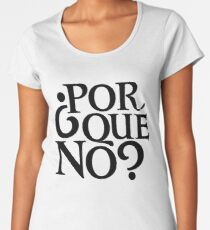 Por Qué No? Women's Premium T-Shirt