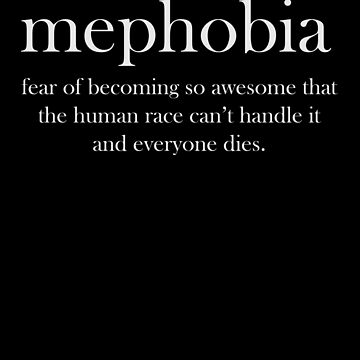 Mephobia Shirt Funny Definition Meaning T-Shirt Fear Of Becoming So Awesome   Great Gift         by CrusaderStore
