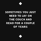 Sometimes You Just Need To Lay On The Couch And Read For A Couple Of Years by daddydj12