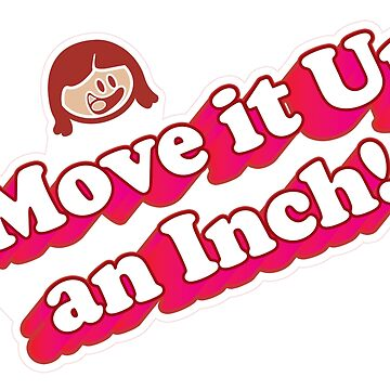 Move It Up An Inch by grigs