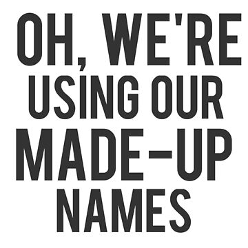 Oh We're Using Our Made-Up Names by Skippio
